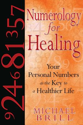 Numerology for Healing: Your Personal Numbers as the Key to a Healthier Life - Brill, Michael