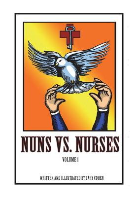 Nuns vs. Nurses Vol. 1: Vol. 1 - Cohen, Cary