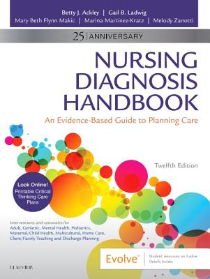 Nursing Diagnosis Handbook: An Evidence-Based Guide to Planning Care - Ackley, Betty J, Msn, Eds, RN, and Ladwig, Gail B, Msn, RN, and Makic, Mary Beth, PhD, RN, Faan
