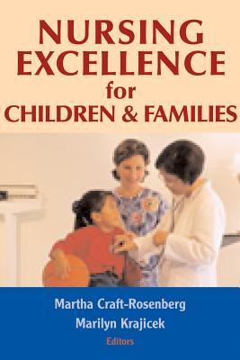 Nursing Excellence for Children & Families - Craft-Rosenberg, Martha, Dr., PhD, RN, Faan (Editor)