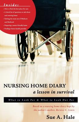 Nursing Home Diary: A Lesson in Survival: What to Look for & What to Look Out for - Hale, Sue A