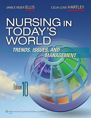 Nursing in Today's World: Trends, Issues, and Management - Ellis, Janice Rider, Dr., PhD, RN, and Hartley, Celia Love, Ms., MN, RN, and Scalera, Tomm (Illustrator)