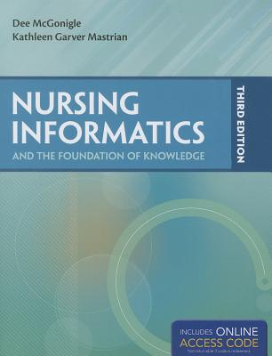 Nursing Informatics and the Foundation of Knowledge - McGonigle, Dee, PhD, RN, CNE, Faan, and Mastrian, Kathleen