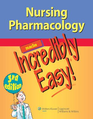 Nursing Pharmacology Made Incredibly Easy! - Lippincott Williams & Wilkins (Prepared for publication by)