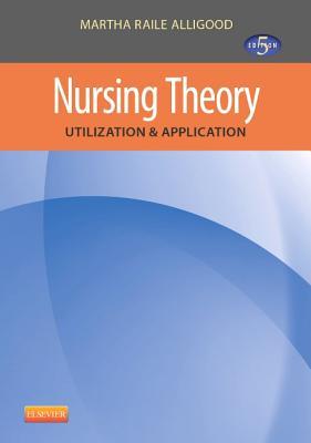 Nursing Theory: Utilization & Application - Alligood, Martha Raile, PhD, RN