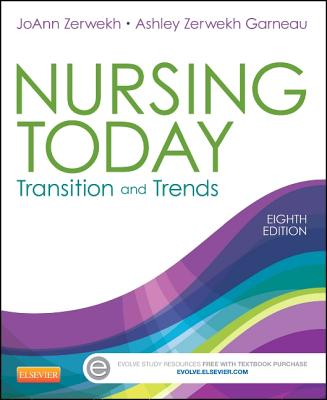 Nursing Today: Transition and Trends - Zerwekh, JoAnn, and Garneau, Ashley Zerwekh