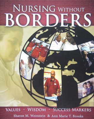 Nursing Without Borders: Values, Wisdom, Success Markers - Weinstein, Sharon M, MS, RN, Crni, Faan