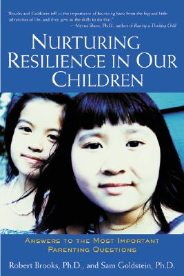 Nurturing Resilience in Our Children: Answers to the Most Important Parenting Questions - Brooks, Robert, PhD, and Goldstein, Sam, Dr., PhD