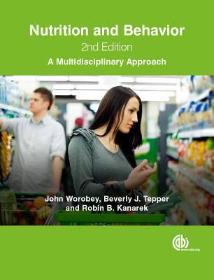 Nutrition and Behavior: A Multidisciplinary Approach - Worobey, John, and Tepper, Beverly, and Kanarek, Robin B.