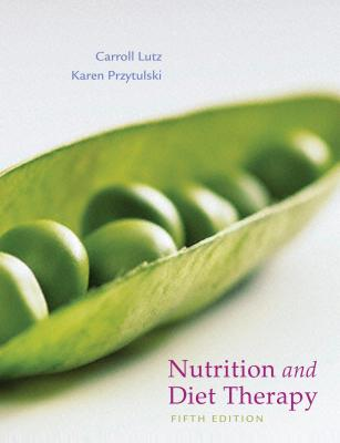 Nutrition & Diet Therapy - Lutz, Carroll A, Ma, RN, and Przytulski, Karen Rutherford, MS, Rd