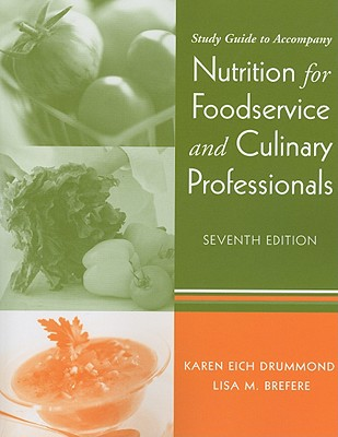 Nutrition for Foodservice and Culinary Professionals Study Guide - Drummond, Karen Eich, and Brefere, Lisa M.