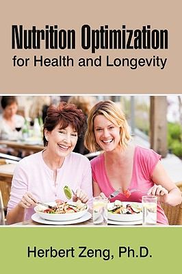 Nutrition Optimization for Health and Longevity - Herbert Zeng, Zeng, and Zeng, Herbert