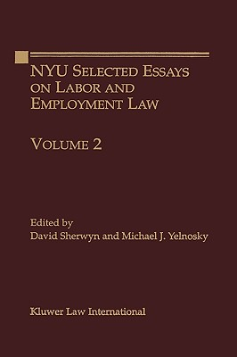 Nyu Selected Essays on Labor and Employment Law - Yelnosky, Michael J