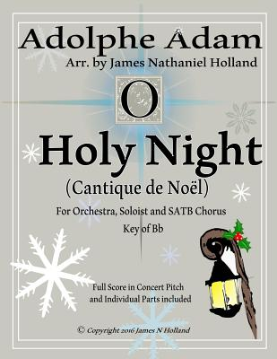 O Holy Night (Cantique de Noel) for Orchestra, Soloist and Satb Chorus: (Key of BB) Full Score in Concert Pitch and Parts Included - Adam, Adolphe