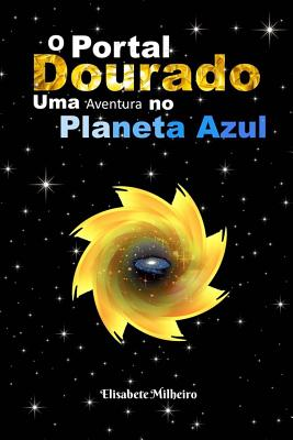 O Portal Dourado: Uma Aventura No Planeta Azul - Milheiro, Maria Elisabete Raposo
