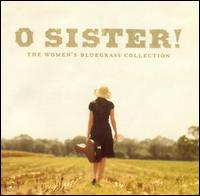 O Sister! The Women's Bluegrass Collection - Various Artists