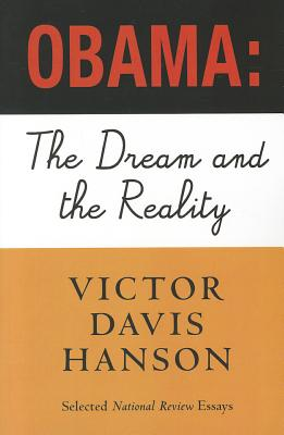 Obama: The Dream and the Reality: Selected National Review Essays, 2008-2010 - Hanson, Victor Davis