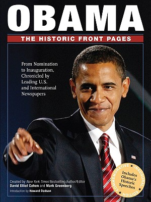 Obama: The Historic Front Pages: From Nomination to Inauguration, Chronicled by Leading U.S. and International Newspapers - Cohen, David Elliot (Creator), and Greenberg, Mark (Creator), and Dodson, Howard, Dr. (Introduction by)