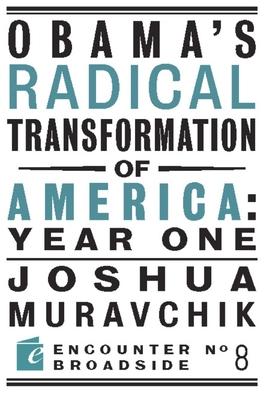 Obama's Radical Transformation of America: Year One - Muravchik, Joshua