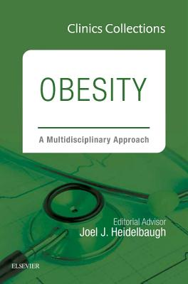 Obesity: A Multidisciplinary Approach, 1e (Clinics Collections) - Heidelbaugh, Joel J., M.D.