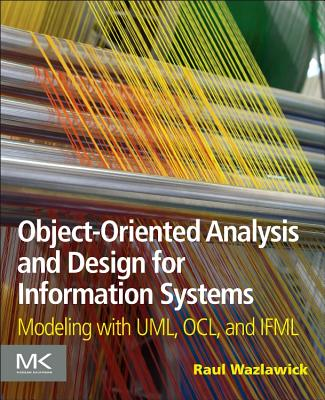 Object-Oriented Analysis and Design for Information Systems: Modeling with UML, OCL, and IFML - Wazlawick, Raul Sidnei