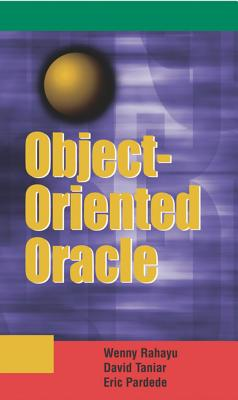 Object-Oriented Oracle - Rahayu, Johanna Wenny, Ph.D., and Taniar, David, Ph.D., and Pardede, Eric