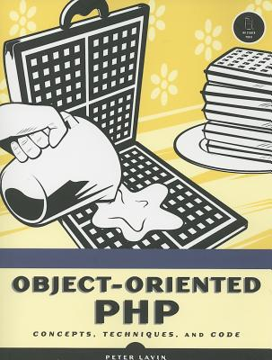 Object-Oriented PHP: Concepts, Techniques, and Code - Lavin, Peter