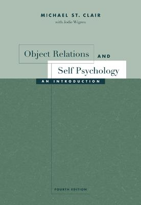 Object Relations and Self Psychology: An Introduction - St Clair, Michael, and Wigren, Jodie