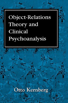 Object Relations Theory and Clinical Psychoanalysis - Kernberg, Otto F
