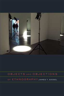 Objects and Objections of Ethnography - Siegel, James T