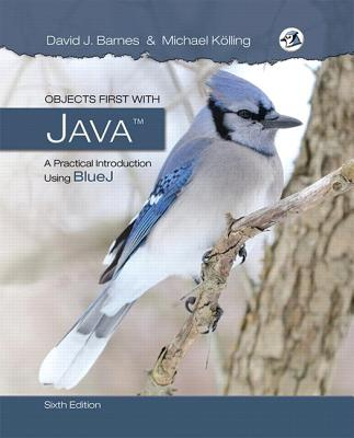 Objects First with Java: A Practical Introduction Using Bluej - Barnes, David J., and Kolling, Michael