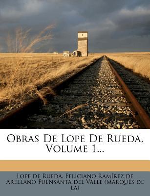Obras de Lope de Rueda, Volume 1... - Rueda, Lope De, and Feliciano Ram Rez De Arellano Fuensanta (Creator)