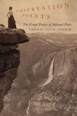 Observation Points: The Visual Poetics of National Parks - Bednar, Robert M. (Editor), and Patin, Thomas