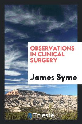 Observations in Clinical Surgery - Syme, James