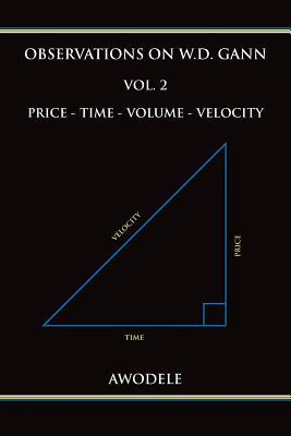 Observations on W.D. Gann Vol. 2: Price - Time - Volume - Velocity - Awodele