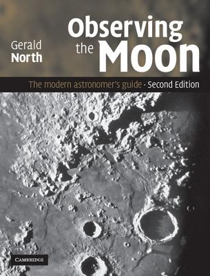 Observing the Moon: The Modern Astronomer's Guide - North, Gerald, Professor