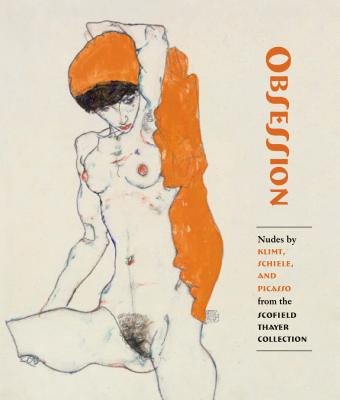 Obsession - Nudes by Klimt, Schiele, and Picasso from the Scofield Thayer Collection - Dempsey, James, and Rewald, Sabine