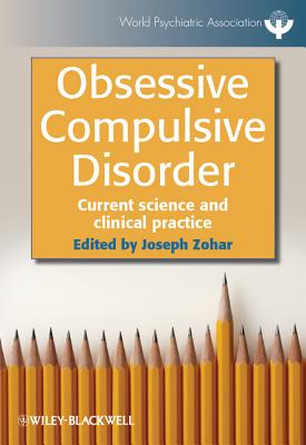 Obsessive-Compulsive Disorder: Current Science and Clinical Practice - Zohar, Joseph, Dr., M.D. (Editor)