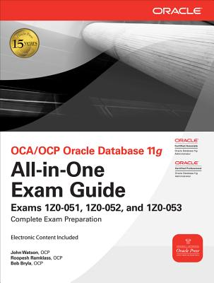 OCA/OCP Oracle Database 11g All-In-One Exam Guide: Exams 1Z0-051, 1Z0-052, 1Z0-053 - Watson, John, and Ramklass, Roopesh, and Bryla, Bob
