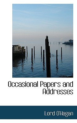 Occasional Papers and Addresses - O'Hagan, Lord