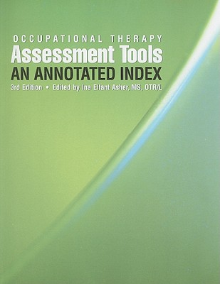 Occupational Therapy Assessment Tools: An Annotated Index - Asher, Ina Elfant (Editor)
