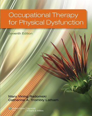 Occupational Therapy for Physical Dysfunction - Radomski, Mary Vining, and Trombly, Catherine A, Scd, Faota