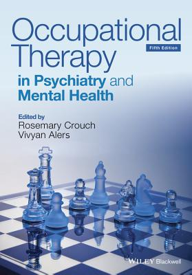 Occupational Therapy in Psychiatry and Mental Health - Crouch, Rosemary (Editor), and Alers, Vivyan (Editor)