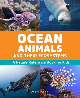 Ocean Animals and Their Ecosystems: A Nature Reference Book for Kids - Colón, Erica, Dr.