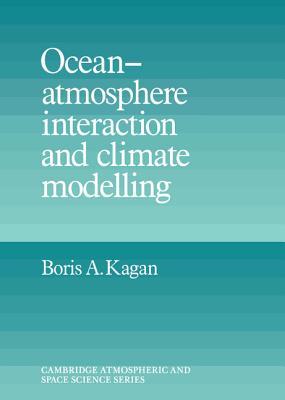 Ocean Atmosphere Interaction and Climate Modeling - Kagan, Boris A