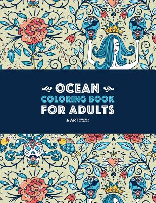 Ocean Coloring Book for Adults: Detailed Designs for Relaxation & Stress Relief; Deep Blue Sea Creatures; Penguins, Seals, Whales, Dolphins, Fish, Shells, Lighthouse & Mermaid; Complex Patterns with Underwater Theme - Art Therapy Coloring