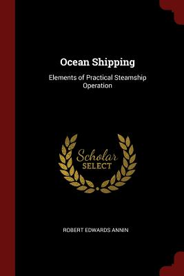 Ocean Shipping: Elements of Practical Steamship Operation - Annin, Robert Edwards
