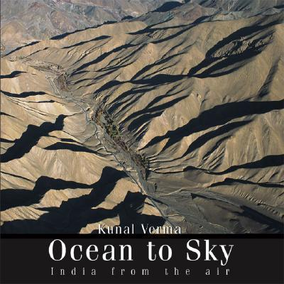 Ocean to Sky: India from the Air - Verma, Kunal, and Bhalla, Dipti, and Sharma, Rakesh (Foreword by)