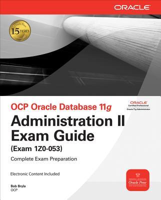 Ocp Oracle Database 11g Administration II Exam Guide: Exam 1z0-053 - Bryla, Bob