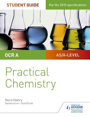 OCR A-level Chemistry Student Guide: Practical Chemistry - Henry, Nora